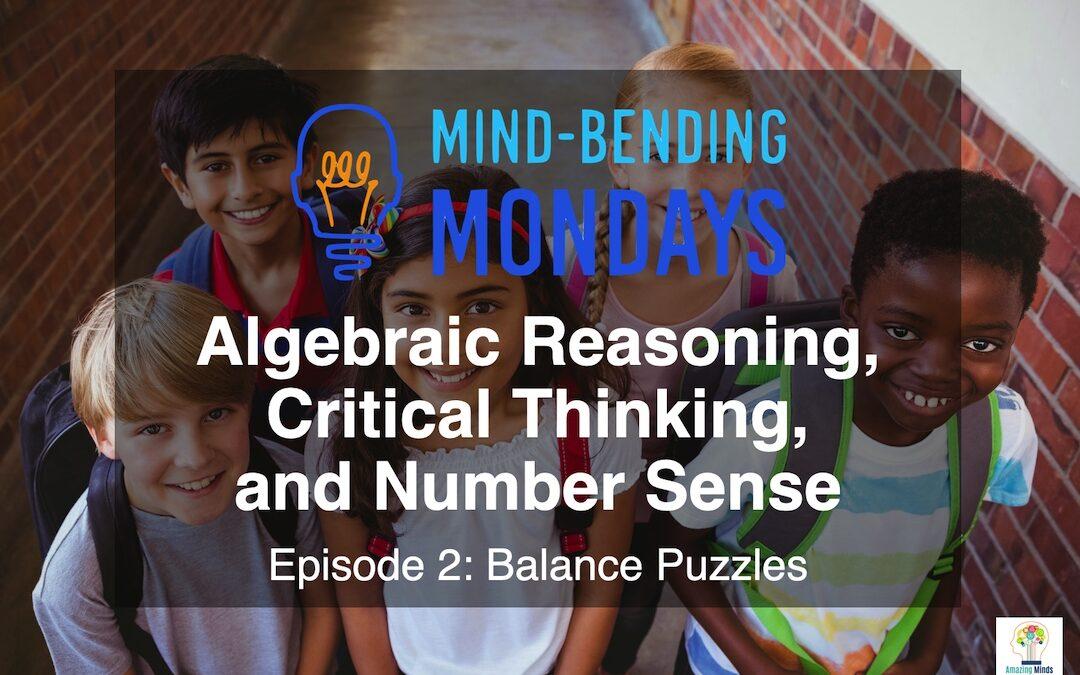 Mind-Bending Monday: Algebraic Reasoning, Critical Thinking, and Number Sense – Episode 2: Balance Puzzles