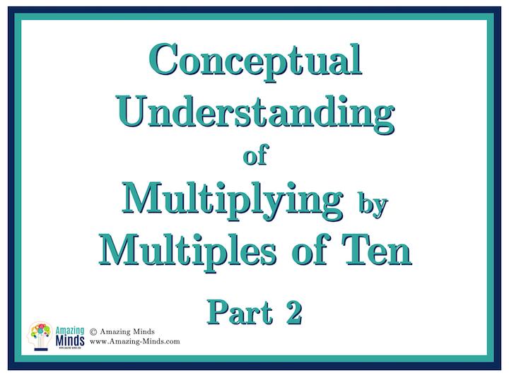 Conceptual Understanding of Multiplying by Multiples of Ten, Part 2