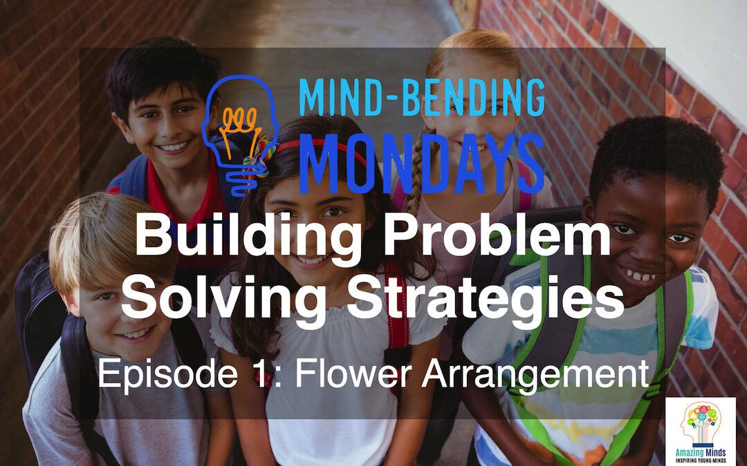Mind-Bending Monday:  Building Problem Solving Strategies  Episode 1