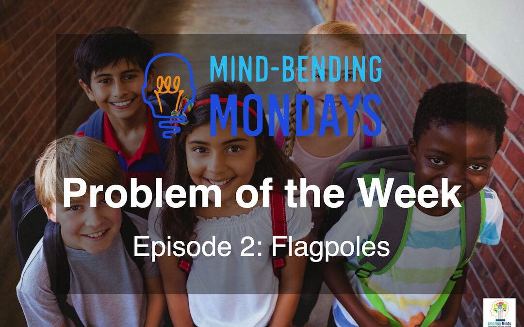 Mind-Bending Mondays: Problem of the Week Episode 2 – Flagpole